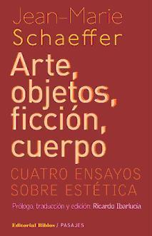 Schaeffer; Arte, objetos, ficción, cuerpo. Cuatro ensayos sobre estética